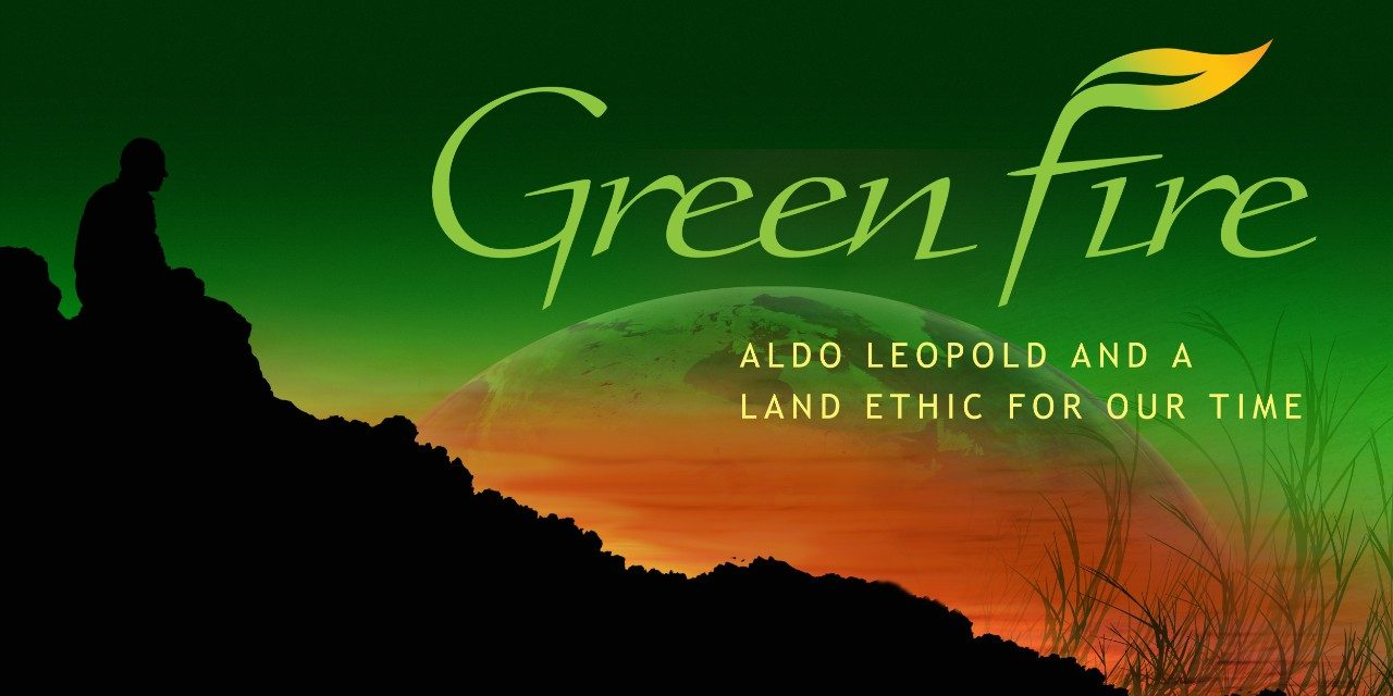 """Green Fire"" explores environmentalist Aldo Leopold's extraordinary career and legacy. (Image courtesy of the Aldo Leopold Foundation)"